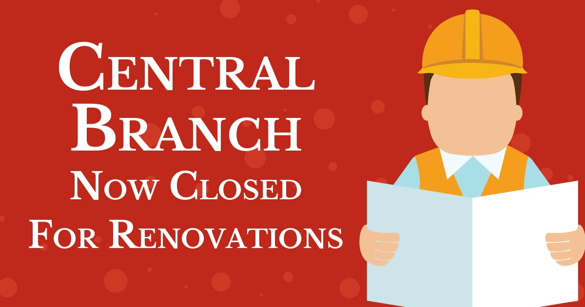 Central Branch Now Closed for Renovations